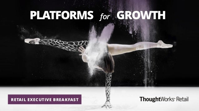 PLATFORMS for GROWTH RETAIL EXECUTIVE BREAKFAST