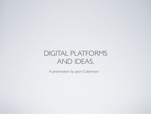 DIGITAL PLATFORMS AND IDEAS. A presentation by Jason Culbertson