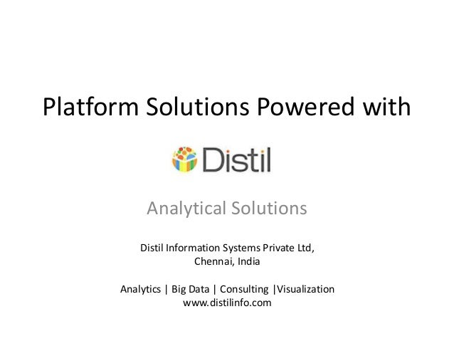 Platform Solutions Powered with            Analytical Solutions          Distil Information Systems Private Ltd,          ...