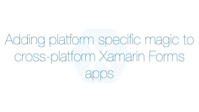 Adding platform specific magic to cross-platform Xamarin Forms apps