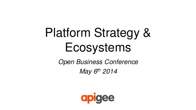 Platform Strategy & Ecosystems Open Business Conference May 6th 2014