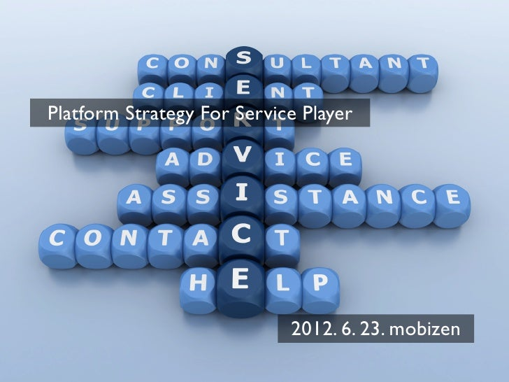 Platform Strategy For Service Player                            2012. 6. 23. mobizen