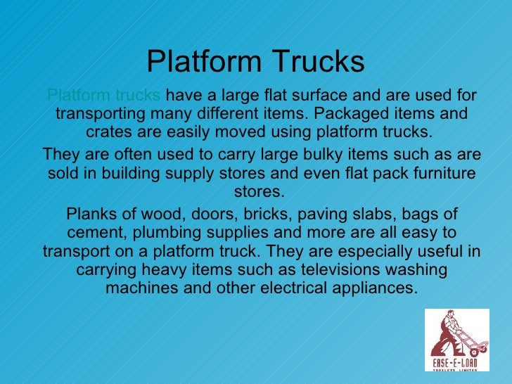Platform Trucks Platform trucks  have a large flat surface and are used for transporting many different items. Packaged it...