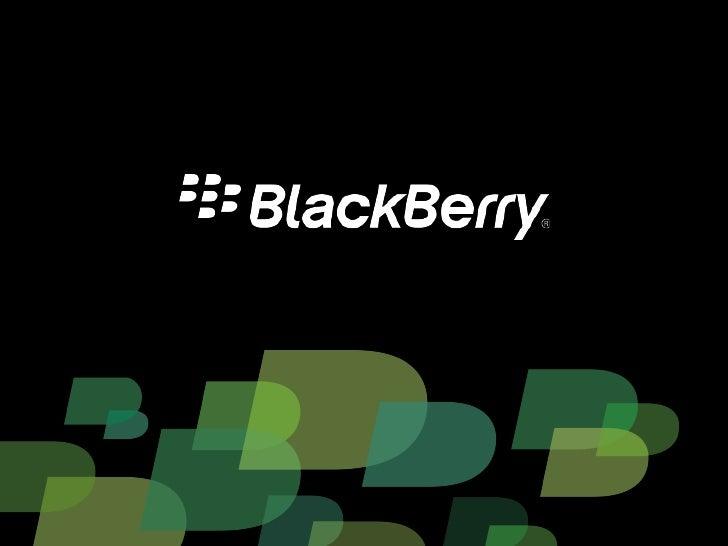 BlackBerry Application Platform • It's easier than ever to build apps for BlackBerry    -   Java and Web development advan...