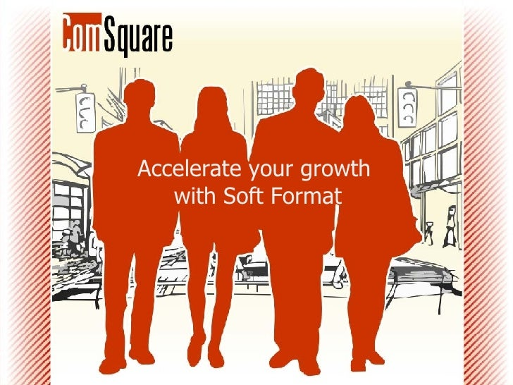 Accelerate your growth  with Soft Format