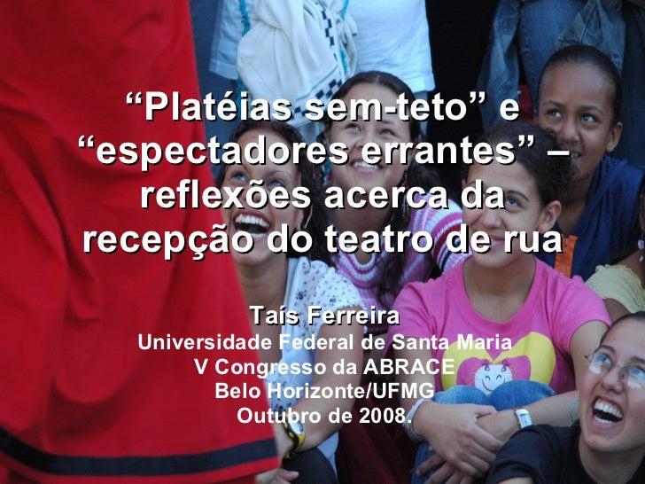 """"""" Platéias sem-teto"""" e """"espectadores errantes"""" – reflexões acerca da recepção do teatro de rua Taís Ferreira Universidade ..."""