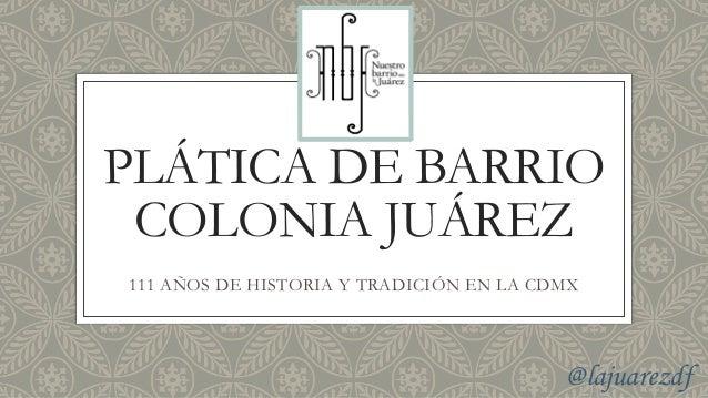 PLÁTICA DE BARRIO COLONIA JUÁREZ 111 AÑOS DE HISTORIA Y TRADICIÓN EN LA CDMX @lajuarezdf