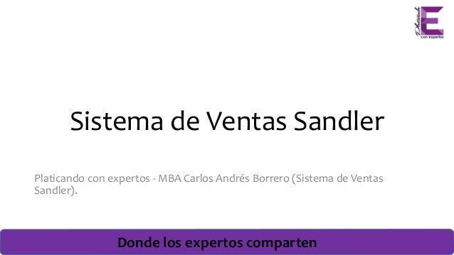 Donde los expertos comparten Sistema de Ventas Sandler Platicando con expertos - MBA Carlos Andrés Borrero (Sistema de Ven...
