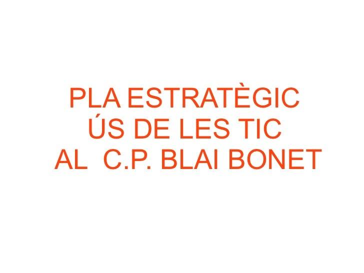 PLA ESTRATÈGIC  ÚS DE LES TIC  AL  C.P. BLAI BONET