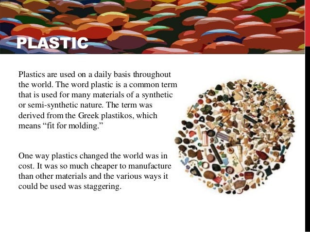 PLASTIC  Plastics are used on a daily basis throughout  the world. The word plastic is a common term  that is used for man...
