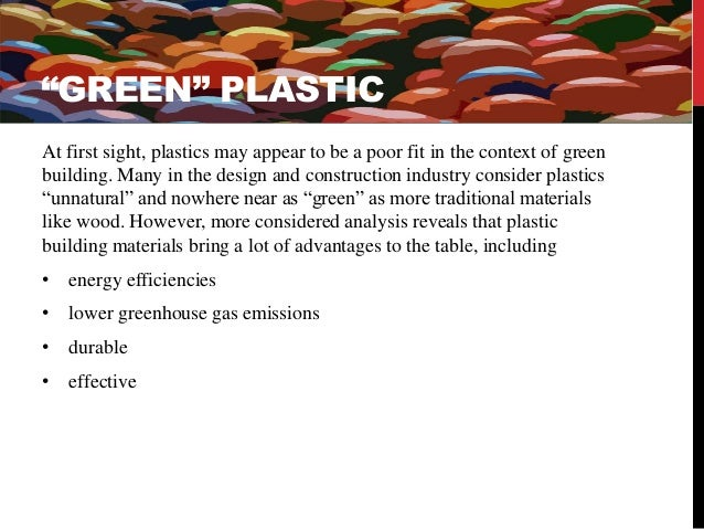 LIMITATIONS – AS A BUILDING MATERIAL  • Plastics may be degraded under  the action of direct sunlight  which reduces their...