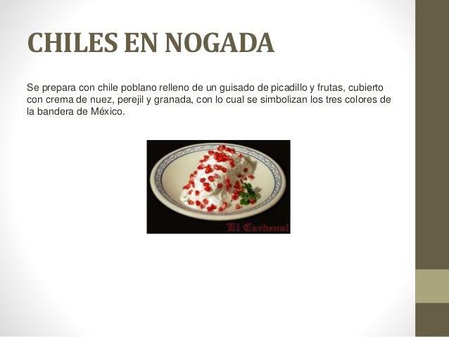 CHILES EN NOGADA Se prepara con chile poblano relleno de un guisado de picadillo y frutas, cubierto con crema de nuez, per...