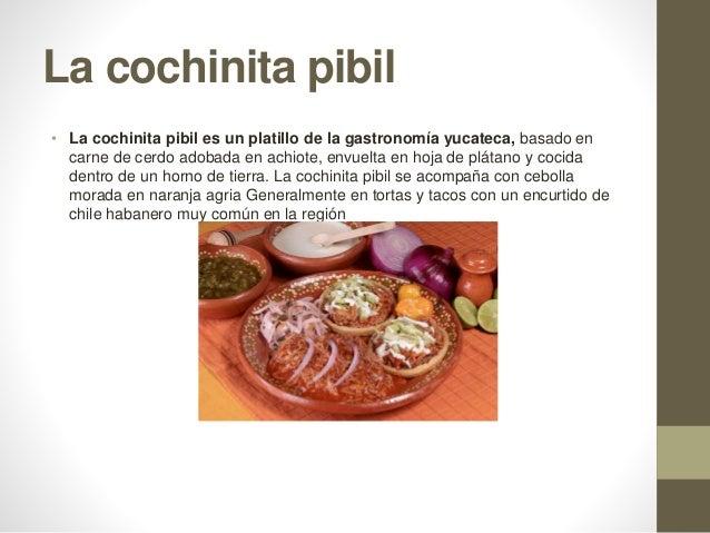 La cochinita pibil • La cochinita pibil es un platillo de la gastronomía yucateca, basado en carne de cerdo adobada en ach...