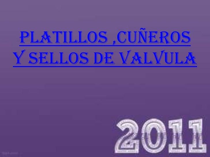 PLATILLOS ,CUÑEROSY SELLOS DE VALVULA