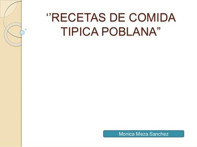 """''RECETAS DE COMIDA TIPICA POBLANA"""" Monica Meza Sanchez"""