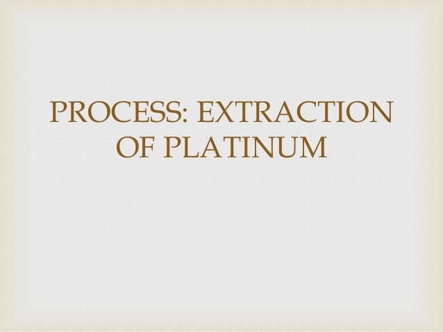PROCESS: EXTRACTION OF PLATINUM