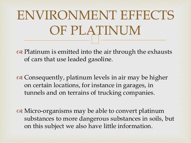  Links: http://www.encyclopedia.com/topic/platinum.aspx http://www.canplats.ca/html/Investor_Information/About _Platinum/...