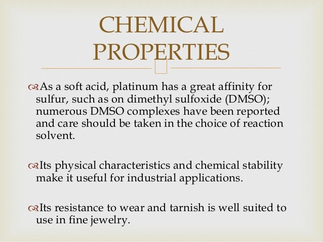 As a soft acid, platinum has a great affinity for sulfur, such as on dimethyl sulfoxide (DMSO); numerous DMSO complexes h...