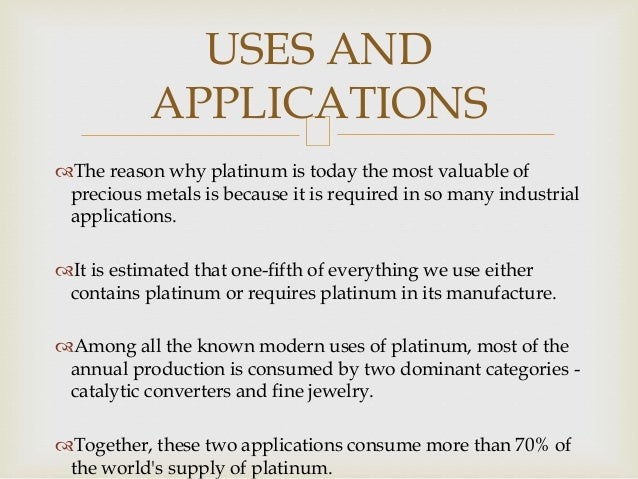 The reason why platinum is today the most valuable of precious metals is because it is required in so many industrial app...