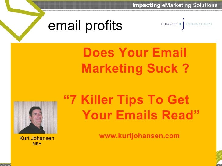 """Does Your Email    Marketing Suck ?   """"7 Killer Tips To Get  Your Emails Read""""   www.kurtjohansen.com email profits Kurt J..."""