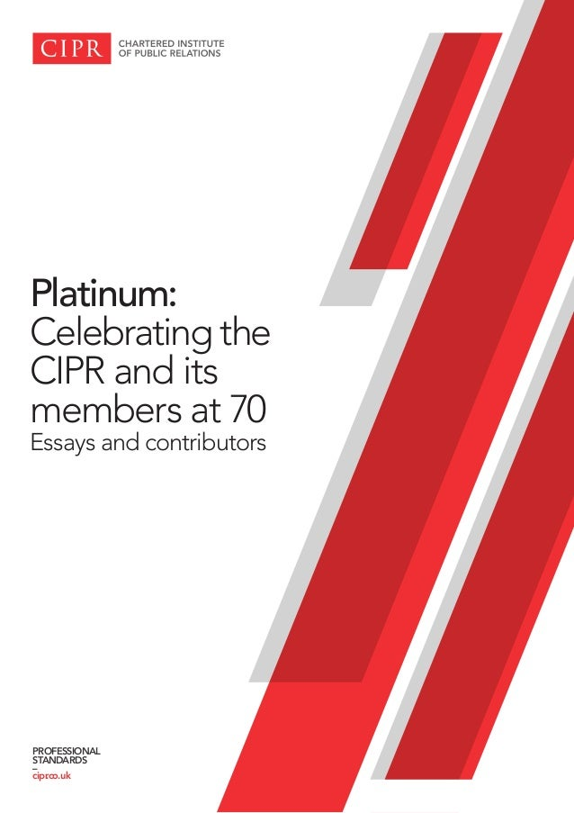 Platinum: Celebrating the CIPR and its members at 70 Essays and contributors PROFESSIONAL STANDARDS – cipr.co.uk