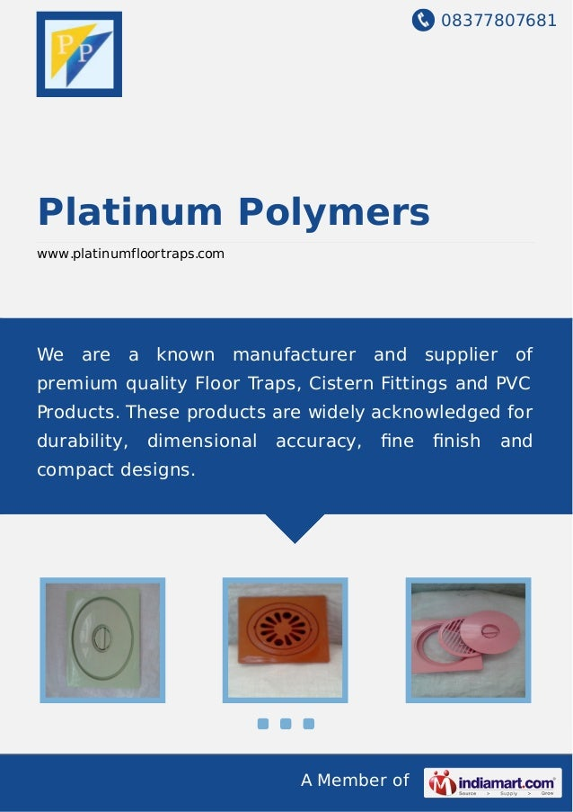 08377807681 A Member of Platinum Polymers www.platinumfloortraps.com We are a known manufacturer and supplier of premium q...