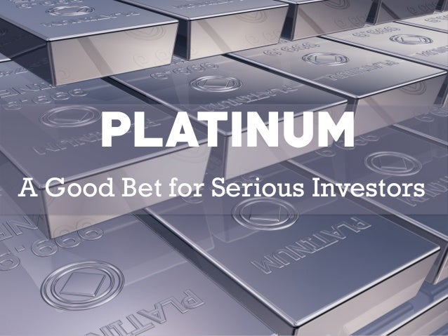 PLATINUM  A Good Bet for Serious Investors