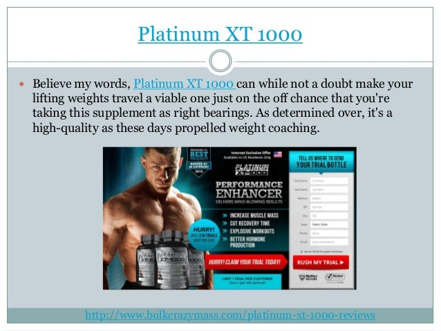Platinum XT 1000  Believe my words, Platinum XT 1000 can while not a doubt make your lifting weights travel a viable one ...
