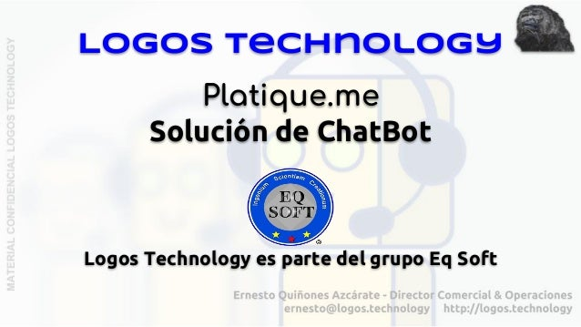 Logos Technology Platique.me Solución de ChatBot Logos Technology es parte del grupo Eq Soft