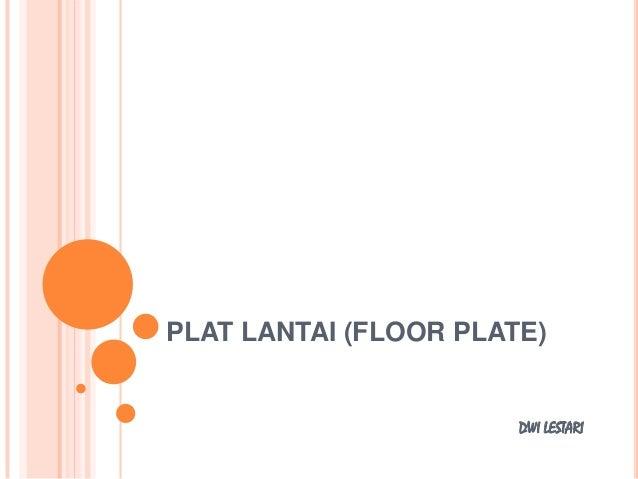 PLAT LANTAI (FLOOR PLATE)  DWI LESTARI