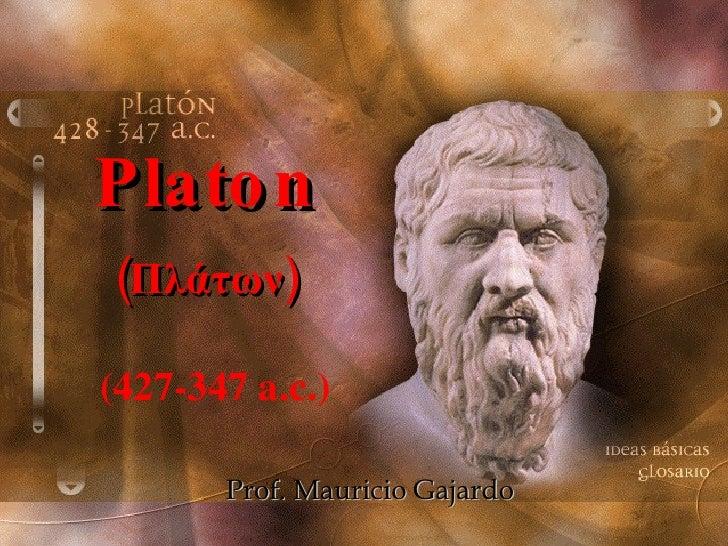 Platon (Πλάτων) (427-347 a.c.) Prof. Mauricio Gajardo