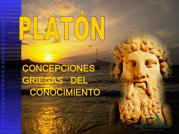 PLATÓN CONCEPCIONES  GRIEGAS  DEL CONOCIMIENTO