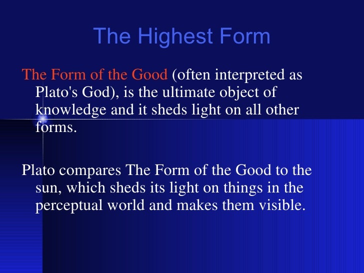 plato s form of good and god Plato is unable to tell us exactly what icfai sikkim mba question papers the plato and the form of the good form of 30-10-2017 aristotle vs plato comparison.