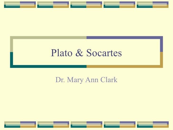 Plato & Socartes Dr. Mary Ann Clark