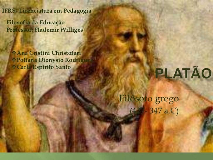 IFRS- Licenciatura em Pedagogia Filosofia da Educação Professor: Flademir Williges   Ana Cristini Christofari   Poliana ...