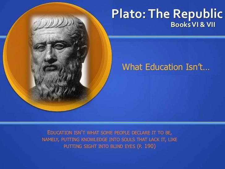 Plato: The Republic                                                    Books VI & VII                                What ...