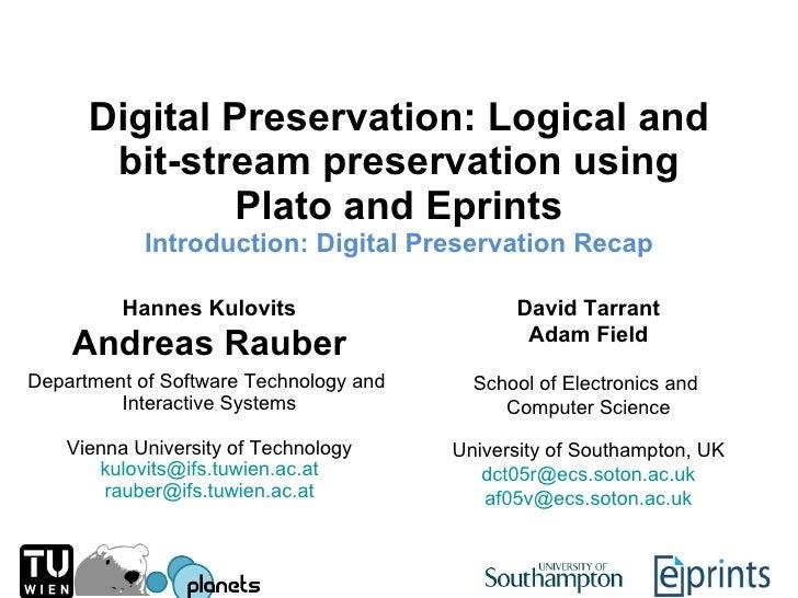 Digital Preservation: Logical and bit-stream preservation using Plato and Eprints Introduction:  Digital Preservation Reca...