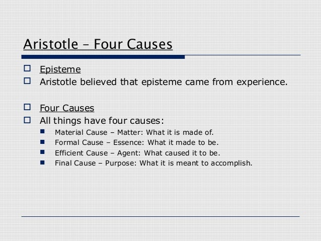 aristotle notes on four causes and prime mover Pure actuality = prime mover (aristotle's concept of god) • this explains the four causes 1 material: what is it made of (that in which change occurs) 2 formal: what kind of thing is it (the form into which a thing changes) 3 efficient : note overlaps: the nature of an acorn is also associated with its form - in art.