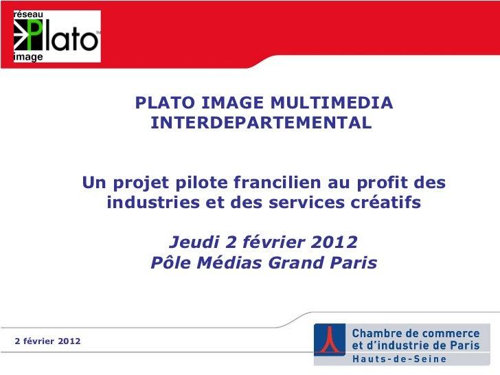 PLATO IMAGE MULTIMEDIA INTERDEPARTEMENTAL  Un projet pilote francilien au profit des industries et des services créatifs J...
