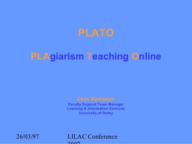26/03/97 LILAC Conference PLATO PLAgiarism Teaching Online Chris Martindale Faculty Support Team Manager Learning & Inform...