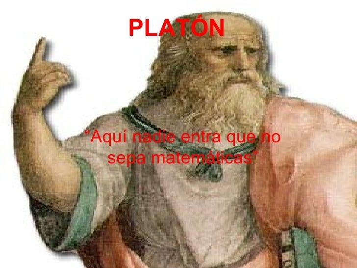 """PLATÓN """" Aquí nadie entra que no sepa matemáticas"""""""