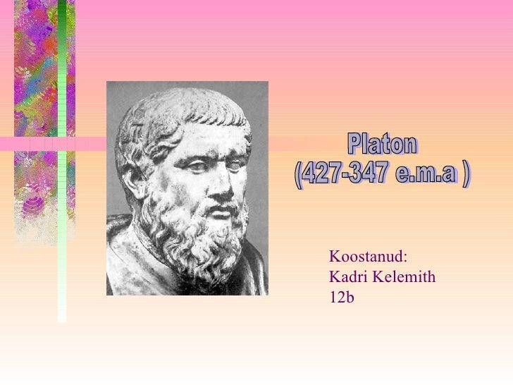 Platon (427-347 e.m.a ) Koostanud: Kadri Kelemith  12b