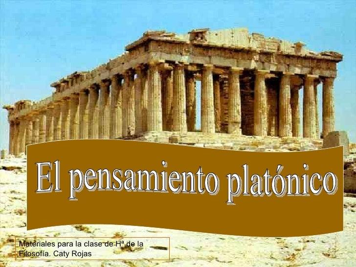 El pensamiento platónico Materiales para la clase de Hª de la Filosofía. Caty Rojas