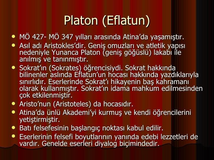 Platon (Eflatun) <ul><li>MÖ 427- MÖ 347 yılları arasında Atina'da yaşamıştır. </li></ul><ul><li>Asıl adı Aristokles'dir. G...