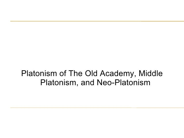 Platonism of The Old Academy, Middle Platonism, and Neo-Platonism