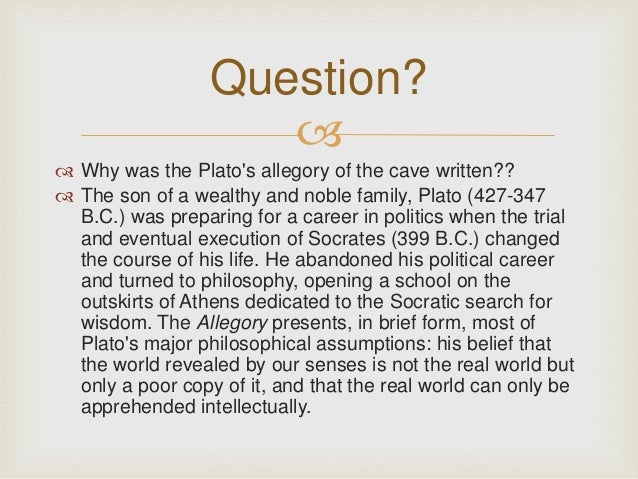 plato analogy of the cave essay Plato s analogy of the cave the prisoners represent the ignorant, narrow minded society they have no understanding of anything other than what they see.