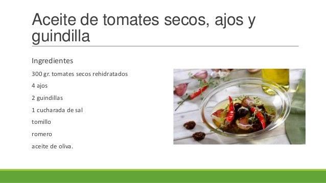 Aceite de tomates secos, ajos yguindillaIngredientes300 gr. tomates secos rehidratados4 ajos2 guindillas1 cucharada de sal...