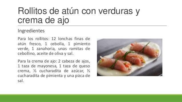 Rollitos de atún con verduras ycrema de ajoIngredientesPara los rollitos: 12 lonchas finas deatún fresco, 1 cebolla, 1 pim...