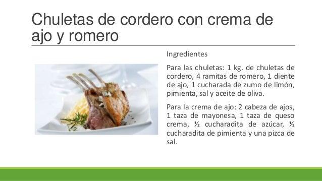 Chuletas de cordero con crema deajo y romeroIngredientesPara las chuletas: 1 kg. de chuletas decordero, 4 ramitas de romer...