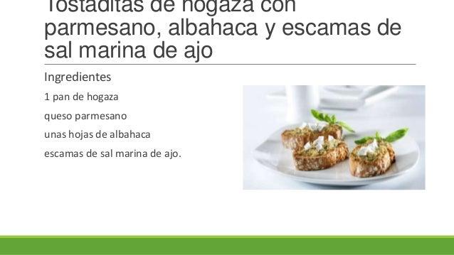 Tostaditas de hogaza conparmesano, albahaca y escamas desal marina de ajoIngredientes1 pan de hogazaqueso parmesanounas ho...